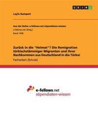 """Zuruck in Die """"Heimat""""? Die Remigration Turkischstammiger Migranten Und Ihrer Nachkommen Aus Deutschland in Die Turkei"""