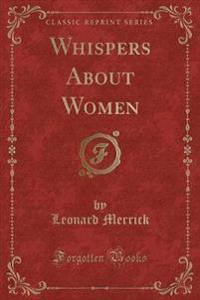 Whispers about Women (Classic Reprint)