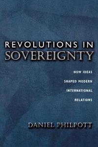 Revolutions in Sovereignty: How Ideas Shaped Modern International Relations