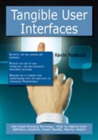 Tangible User Interfaces: High-impact Emerging Technology - What You Need to Know: Definitions, Adoptions, Impact, Benefits, Maturity, Vendors