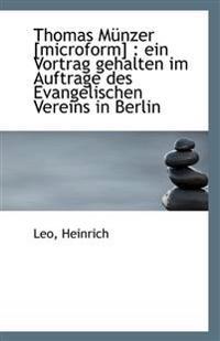 Thomas Munzer [Microform]: Ein Vortrag Gehalten Im Auftrage Des Evangelischen Vereins in Berlin