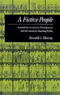 Fictive People: Antebellum Economic Development and the American Reading Public