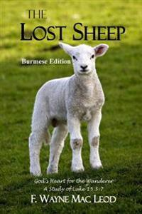 The Lost Sheep (Burmese Edition): God's Heart for the Wanderer: A Study of Luke 15:3-7