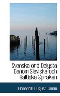 Svenska Ord Belysta Genom Slaviska Och Baltiska Spraken