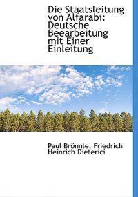 Die Staatsleitung Von Alfarabi: Deutsche Beearbeitung Mit Einer Einleitung