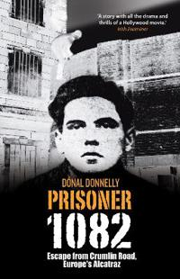 Prisoner 1082: Escape from Crumlin Road Prison, Europe's Alcatraz