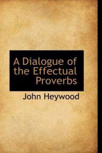 A Dialogue of the Effectual Proverbs