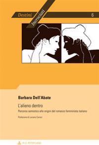 L'Alieno Dentro: Percorso Semiotico Alle Origini del Romanzo Femminista Italiano- Prefazione Di Luciano Curreri