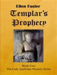 Templar's Prophecy: The Lady Apollonia Mystery Series Book Four
