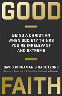 Good faith - being a christian when society thinks youre irrelevant and ext