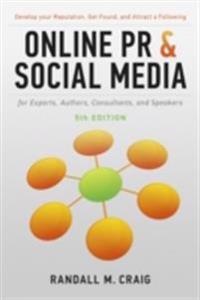 Online PR and Social Media for Experts, Authors, Consultants, and Speakers, 5th Ed.