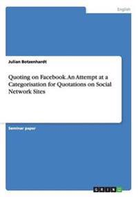 Quoting on Facebook. an Attempt at a Categorisation for Quotations on Social Network Sites