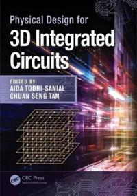 Physical Design for 3d Integrated Circuits