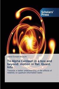 To Alpha Centauri in a Box and Beyond