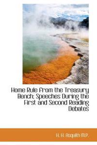 Home Rule from the Treasury Bench; Speeches During the First and Second Reading Debates