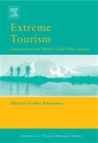Extreme Tourism: Lessons from the World's Cold Water Islands: (Advances in Tourism Research)