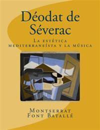 Deodat de Severac: La Estetica Mediterraneista y La Musica: Analisis Estilistico En Deodat de Severac(1872-1921)