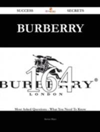 Burberry 164 Success Secrets - 164 Most Asked Questions On Burberry - What You Need To Know