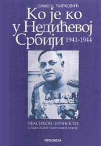 Ko Je Ko U Nedicevoj Srbiji 1941-1944