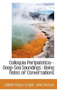 Colloquia Peripatetica-- Deep-Sea Soundings: Being Notes of Conversations