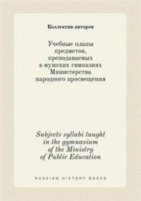 Subjects Syllabi Taught in the Gymnasium of the Ministry of Public Education