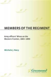 Members of the Regiment: Army Officers' Wives on the Western Frontier, 1865-1890