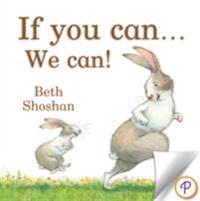 If You Can...We Can!