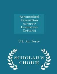 Aeromedical Evacuation Aircrew Evaluation Criteria - Scholar's Choice Edition