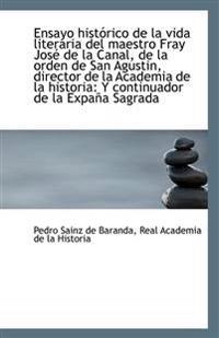 Ensayo Historico de La Vida Literaria del Maestro Fray Jose de La Canal, de La Orden de San Agustin,