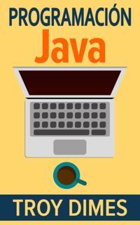 Programacion  Java - Una Guia para Principiantes para Aprender Java Paso a Paso