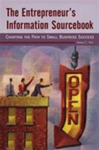 Entrepreneur's Information Sourcebook: Charting the Path to Small Business Success