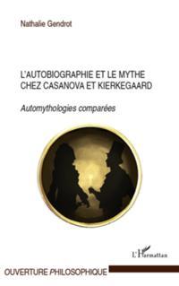 L'autobiographie et le mythe chez casanova et kierkegaard -