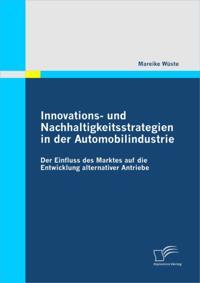 Innovations- und Nachhaltigkeitsstrategien in der Automobilindustrie: der Einfluss des Marktes auf die Entwicklung alternativer Antriebe