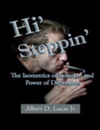 Hi' Steppin' : The Isometrics of Isolation and Power of Depression