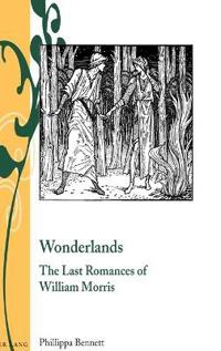 Wonderlands: The Last Romances of William Morris