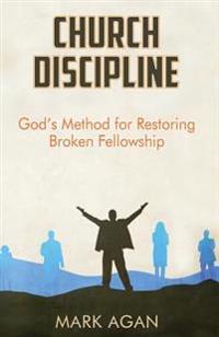 Church Discipline: God's Method of Restoring Broken Fellowship