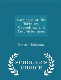Catalogue of the Tortoises, Crocodiles, and Amphisbaenians, - Scholar's Choice Edition