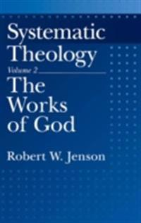 Systematic Theology: Volume 2: The Works of God