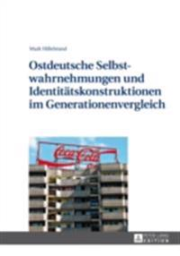 Ostdeutsche Selbstwahrnehmungen und Identitaetskonstruktionen im Generationenvergleich