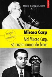 Aici Mircea Carp, sa auzim numai de bine!