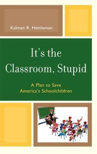 It's the Classroom, Stupid