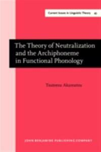 Theory of Neutralization and the Archiphoneme in Functional Phonology