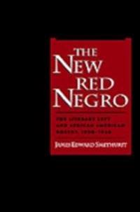 New Red Negro: The Literary Left and African American Poetry, 1930-1946