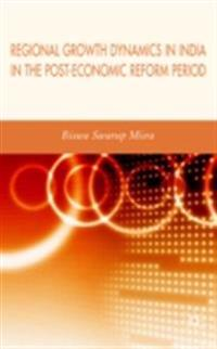 Regional Growth Dynamics in India in the Post-Economic Reform Period