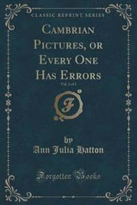 Cambrian Pictures, or Every One Has Errors, Vol. 3 of 3 (Classic Reprint)