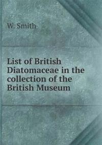 List of British Diatomaceae in the Collection of the British Museum