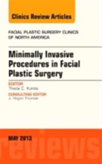 Minimally Invasive Procedures in Facial Plastic Surgery, An Issue of Facial Plastic Surgery Clinics - E-Book