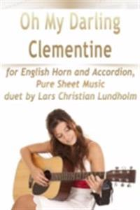 Oh My Darling Clementine for English Horn and Accordion, Pure Sheet Music duet by Lars Christian Lundholm