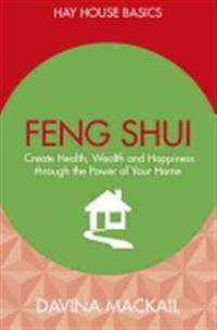 Feng shui - create health, wealth and happiness through the power of your h