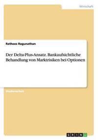 Der Delta-Plus-Ansatz. Bankaufsichtliche Behandlung Von Marktrisiken Bei Optionen